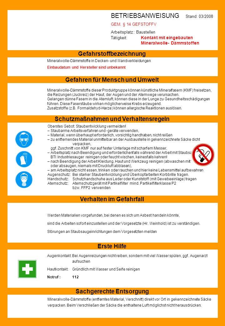 BETRIEBSANWEISUNG Stand: 03/2008 GEM. § 14 GEFSTOFFV Arbeitsplatz:: Baustellen Tätigkeit: Kontakt mit eingebauten Mineralwolle-Dämmstoffen Gefahrstoff