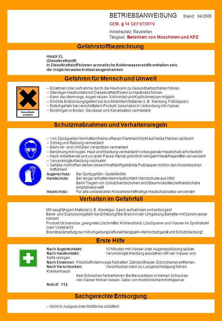 BETRIEBSANWEISUNG Stand: 04/2008 GEM. § 14 GEFSTOFFV Arbeitsplatz: Baustellen Tätigkeit: Betanken von Maschinen und KFZ Gefahrstoffbezeichnung Heizöl