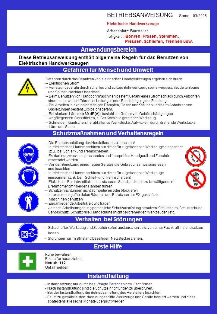 BETRIEBSANWEISUNG Stand: 03/2008 Elektrische Handwerkzeuge Arbeitsplatz: Baustellen Tätigkeit : Bohren, Fräsen, Stemmen. Pressen, Schleifen, Trennen u