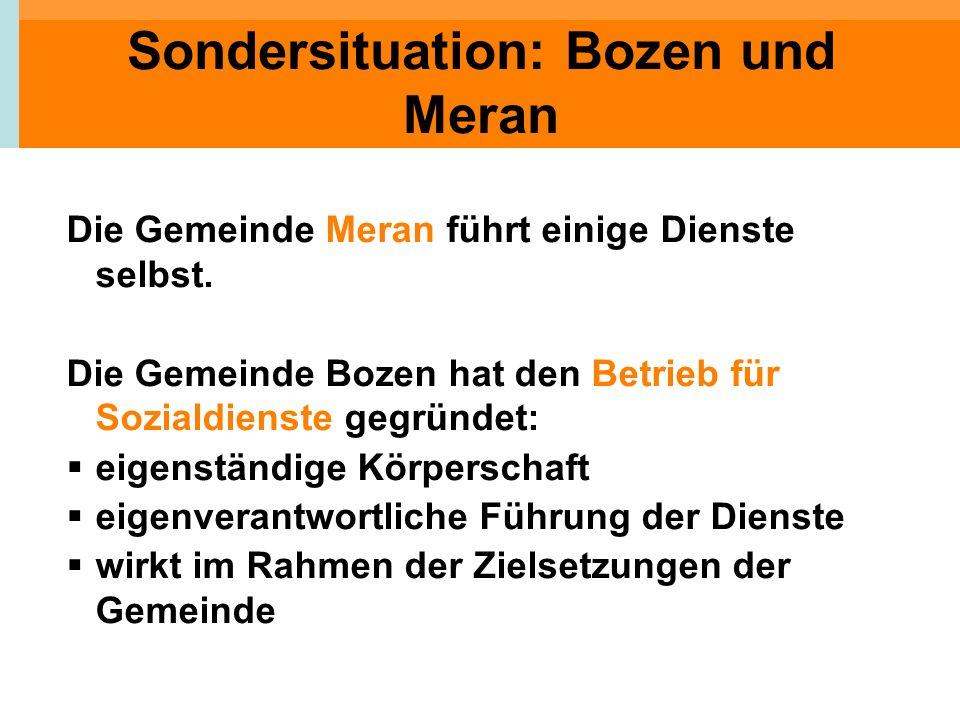 Sondersituation: Bozen und Meran Die Gemeinde Meran führt einige Dienste selbst. Die Gemeinde Bozen hat den Betrieb für Sozialdienste gegründet: eigen