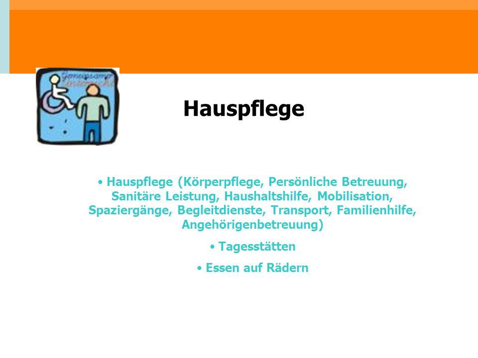 Hauspflege Hauspflege (Körperpflege, Persönliche Betreuung, Sanitäre Leistung, Haushaltshilfe, Mobilisation, Spaziergänge, Begleitdienste, Transport,