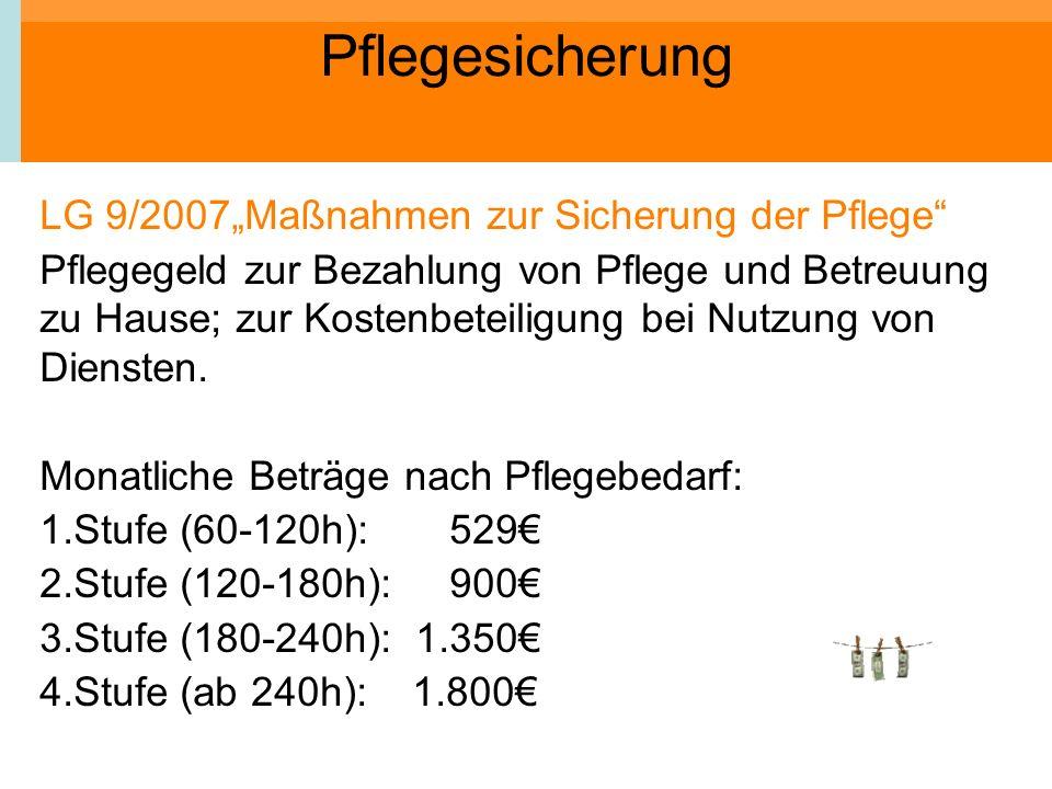 Pflegesicherung LG 9/2007Maßnahmen zur Sicherung der Pflege Pflegegeld zur Bezahlung von Pflege und Betreuung zu Hause; zur Kostenbeteiligung bei Nutz