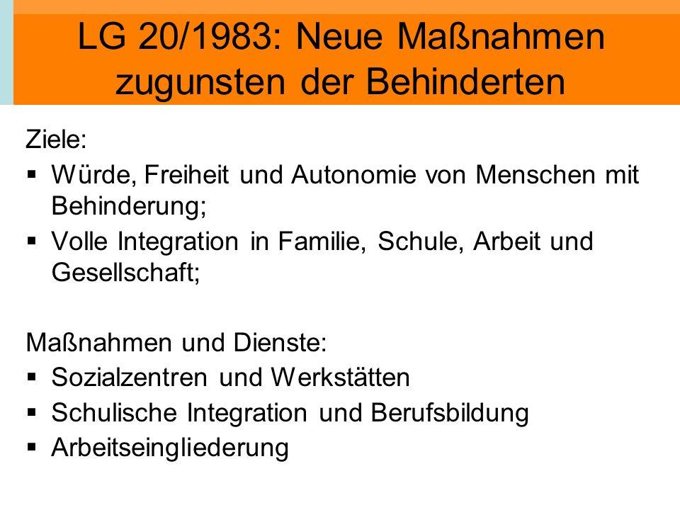 LG 20/1983: Neue Maßnahmen zugunsten der Behinderten Ziele: Würde, Freiheit und Autonomie von Menschen mit Behinderung; Volle Integration in Familie,