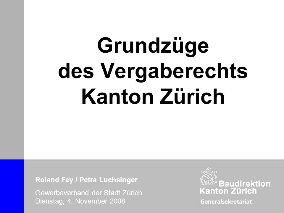 Grundzüge des Vergaberechts Kanton Zürich Roland Fey / Petra Luchsinger Dienstag, 4. November 2008 Grundzüge des Vergaberechts Kanton Zürich Roland Fe