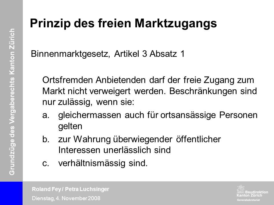 Grundzüge des Vergaberechts Kanton Zürich Roland Fey / Petra Luchsinger Dienstag, 4. November 2008 Prinzip des freien Marktzugangs Binnenmarktgesetz,