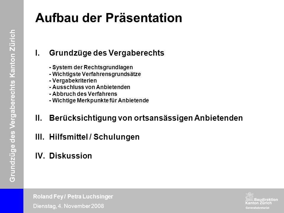 Grundzüge des Vergaberechts Kanton Zürich Roland Fey / Petra Luchsinger Dienstag, 4. November 2008 Aufbau der Präsentation I.Grundzüge des Vergaberech