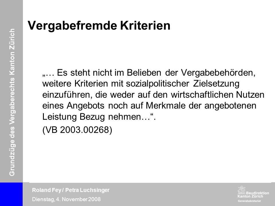 Grundzüge des Vergaberechts Kanton Zürich Roland Fey / Petra Luchsinger Dienstag, 4. November 2008 Vergabefremde Kriterien … Es steht nicht im Beliebe