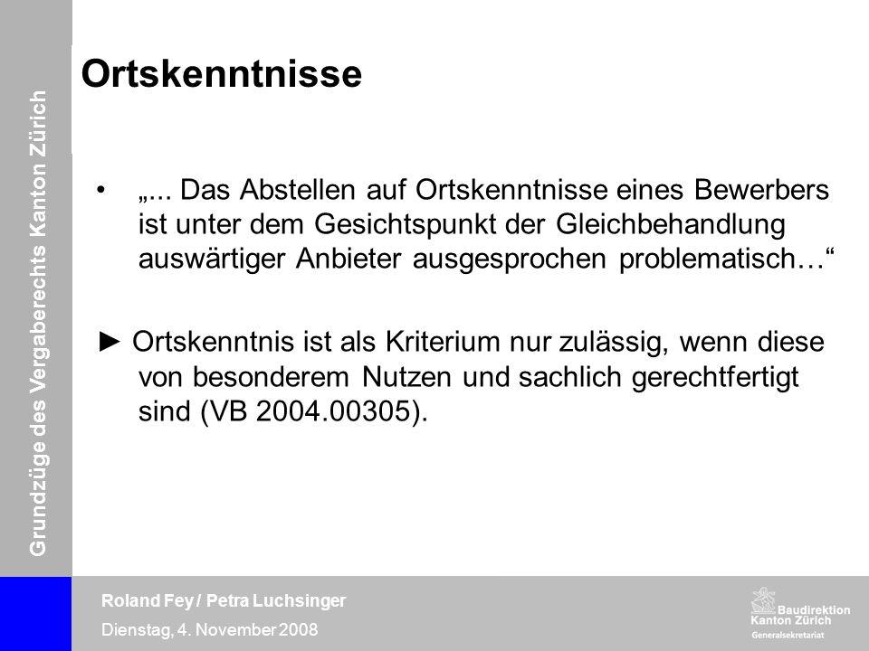 Grundzüge des Vergaberechts Kanton Zürich Roland Fey / Petra Luchsinger Dienstag, 4. November 2008 Ortskenntnisse... Das Abstellen auf Ortskenntnisse