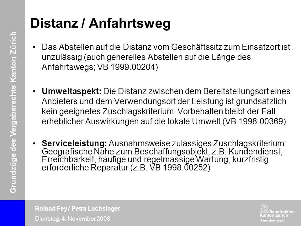Grundzüge des Vergaberechts Kanton Zürich Roland Fey / Petra Luchsinger Dienstag, 4. November 2008 Distanz / Anfahrtsweg Das Abstellen auf die Distanz