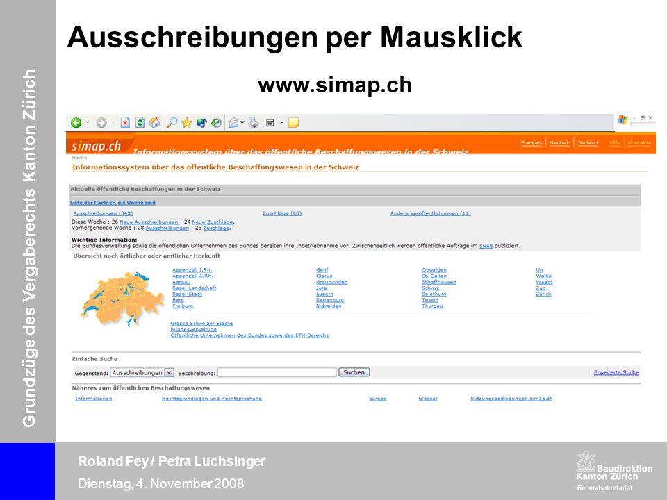 Grundzüge des Vergaberechts Kanton Zürich Roland Fey / Petra Luchsinger Dienstag, 4. November 2008 www.simap.ch Ausschreibungen per Mausklick