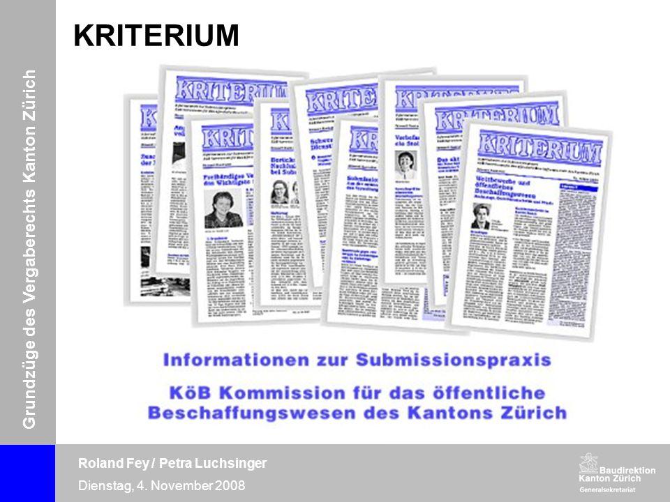 Grundzüge des Vergaberechts Kanton Zürich Roland Fey / Petra Luchsinger Dienstag, 4. November 2008 KRITERIUM