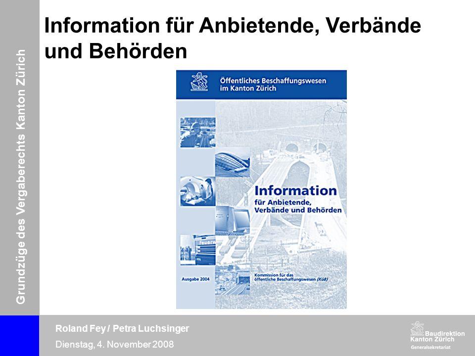 Grundzüge des Vergaberechts Kanton Zürich Roland Fey / Petra Luchsinger Dienstag, 4. November 2008 Information für Anbietende, Verbände und Behörden