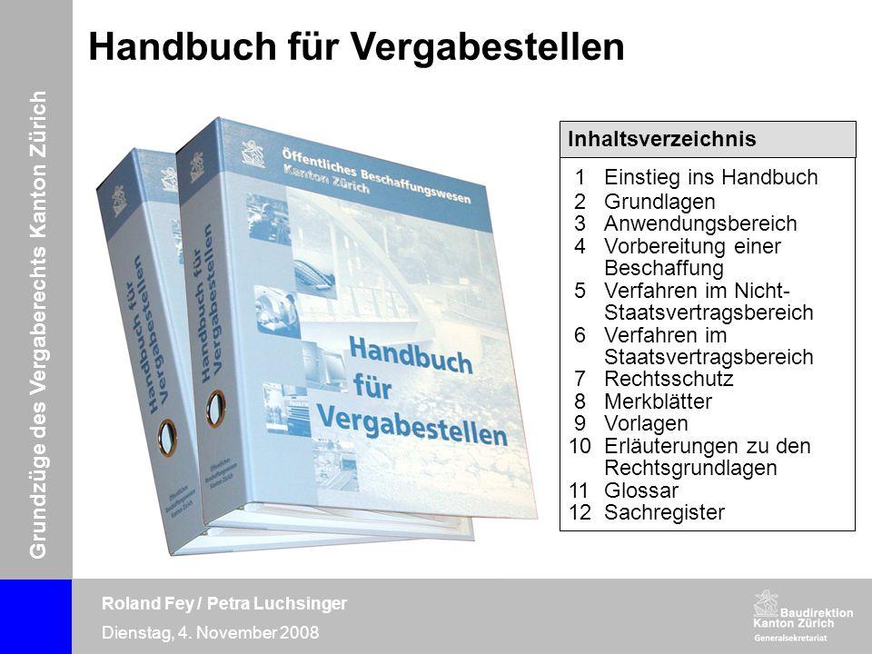 Grundzüge des Vergaberechts Kanton Zürich Roland Fey / Petra Luchsinger Dienstag, 4. November 2008 Handbuch für Vergabestellen Inhaltsverzeichnis 1Ein