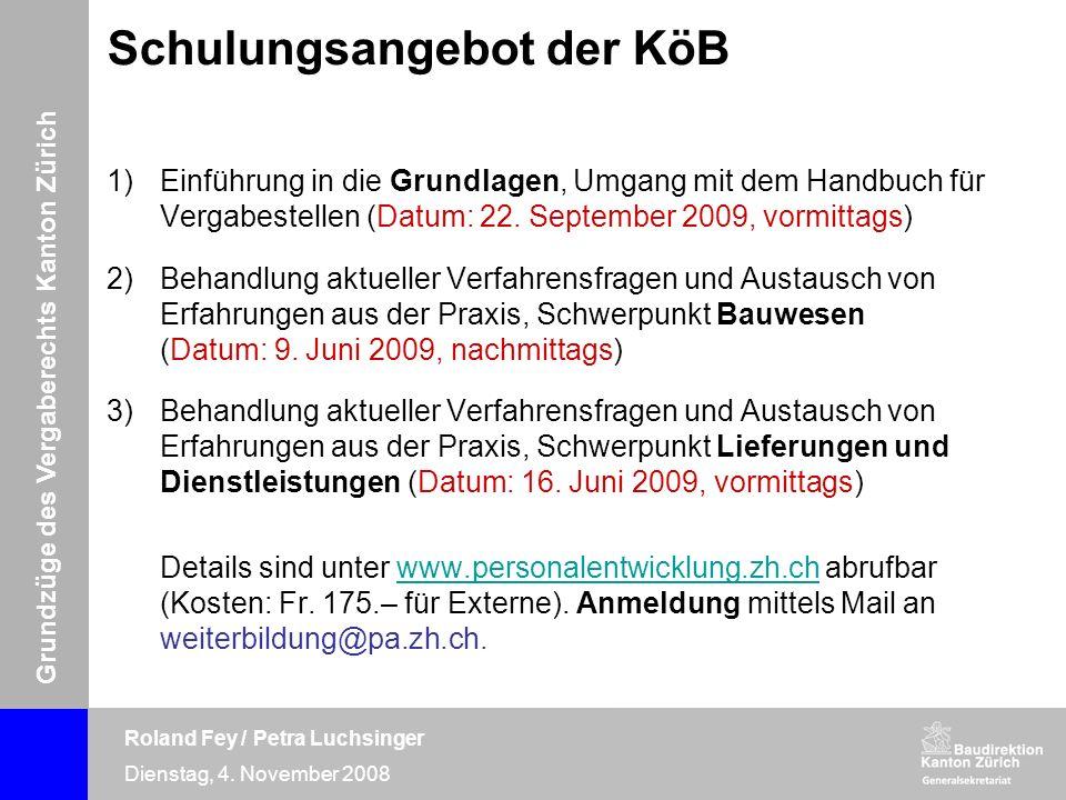 Grundzüge des Vergaberechts Kanton Zürich Roland Fey / Petra Luchsinger Dienstag, 4. November 2008 Schulungsangebot der KöB 1)Einführung in die Grundl