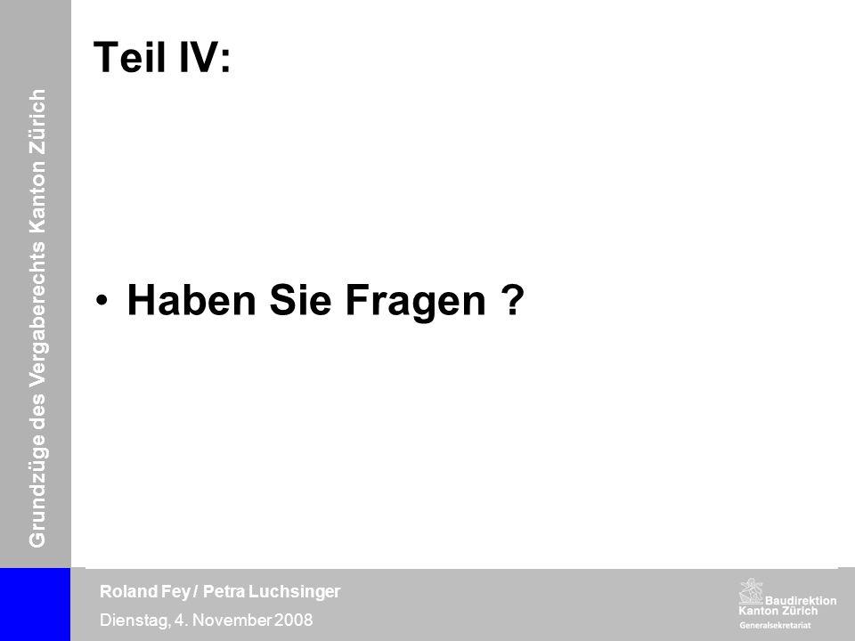 Grundzüge des Vergaberechts Kanton Zürich Roland Fey / Petra Luchsinger Dienstag, 4. November 2008 Teil IV: Haben Sie Fragen ?