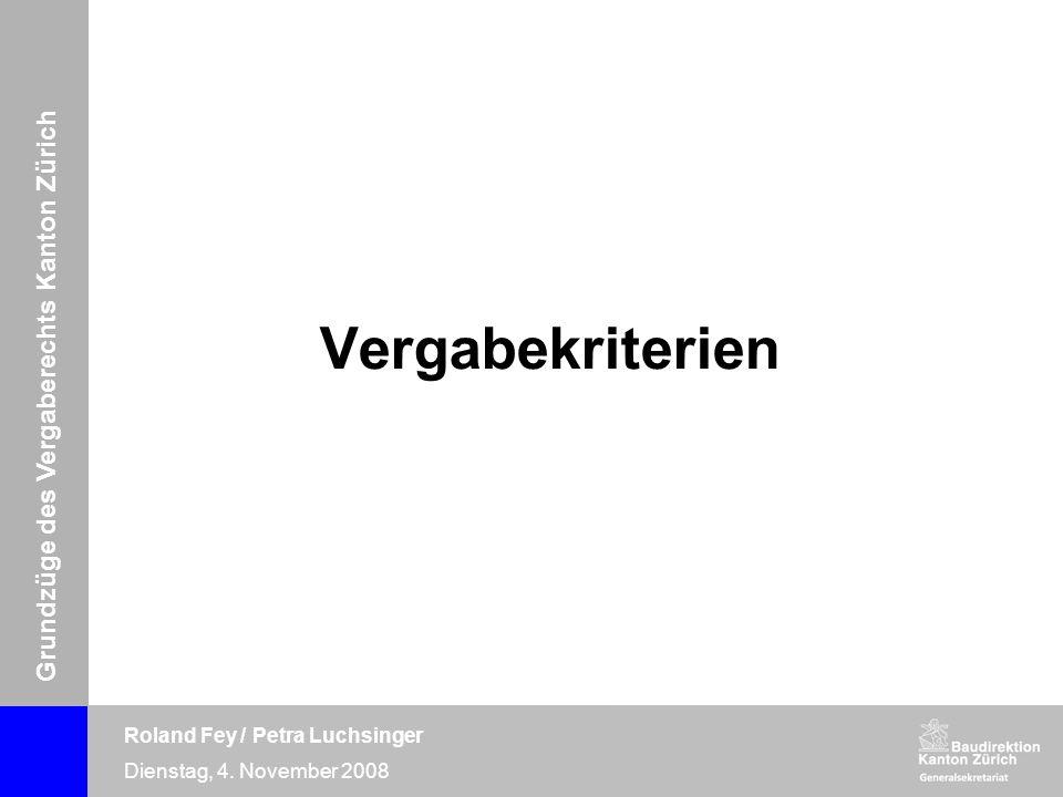Grundzüge des Vergaberechts Kanton Zürich Roland Fey / Petra Luchsinger Dienstag, 4. November 2008 Vergabekriterien