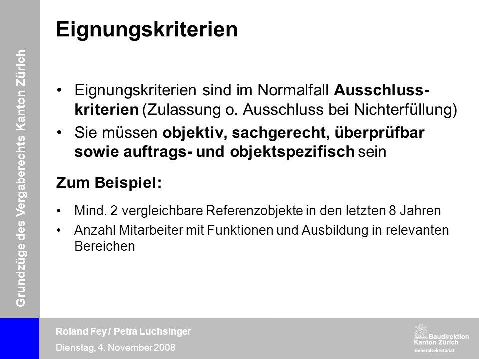 Grundzüge des Vergaberechts Kanton Zürich Roland Fey / Petra Luchsinger Dienstag, 4. November 2008 Eignungskriterien Eignungskriterien sind im Normalf