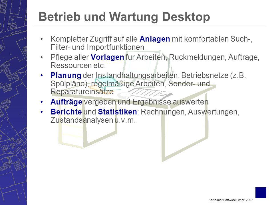 Barthauer Software GmbH 2007 Betrieb und Wartung Desktop Kompletter Zugriff auf alle Anlagen mit komfortablen Such-, Filter- und Importfunktionen Pflege aller Vorlagen für Arbeiten, Rückmeldungen, Aufträge, Ressourcen etc.