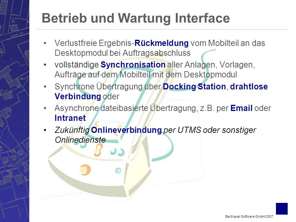 Barthauer Software GmbH 2007 Betrieb und Wartung Interface Verlustfreie Ergebnis-Rückmeldung vom Mobilteil an das Desktopmodul bei Auftragsabschluss v