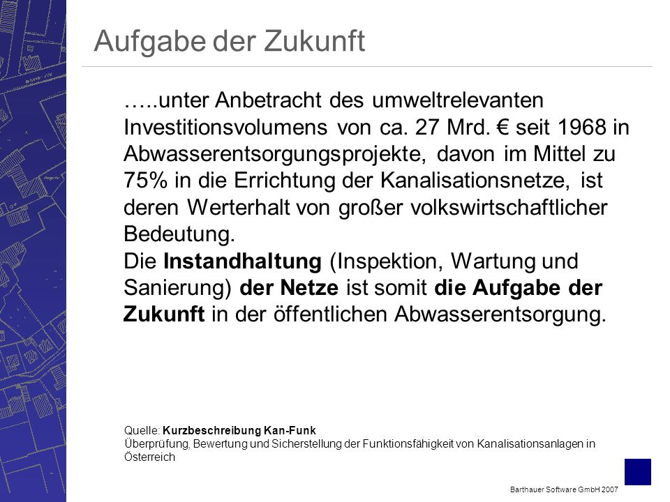 Barthauer Software GmbH 2007 Aufgabe der Zukunft …..unter Anbetracht des umweltrelevanten Investitionsvolumens von ca. 27 Mrd. seit 1968 in Abwasseren