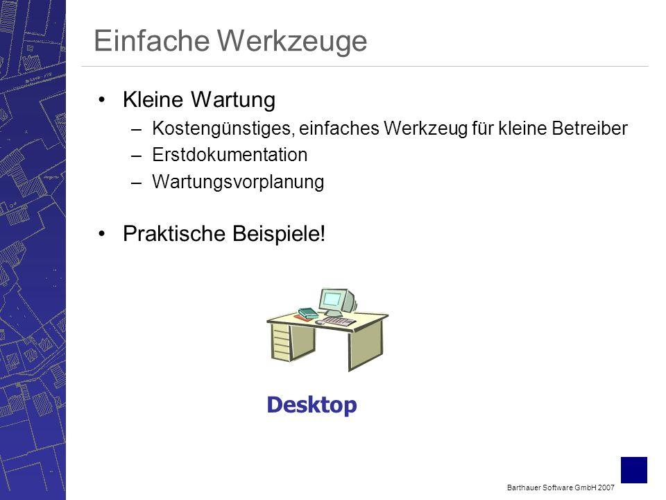 Barthauer Software GmbH 2007 Einfache Werkzeuge Kleine Wartung –Kostengünstiges, einfaches Werkzeug für kleine Betreiber –Erstdokumentation –Wartungsv