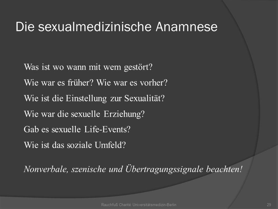 Rauchfuß Charité Universitätsmedizin-Berlin29 Die sexualmedizinische Anamnese Was ist wo wann mit wem gestört? Wie war es früher? Wie war es vorher? W
