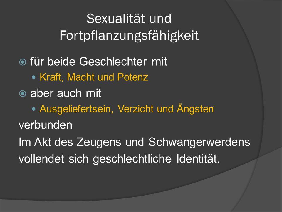Sexualität und Fortpflanzungsfähigkeit Für beide Geschlechter kann der Koitus mit der Zeugung eines Kindes verbunden sein.