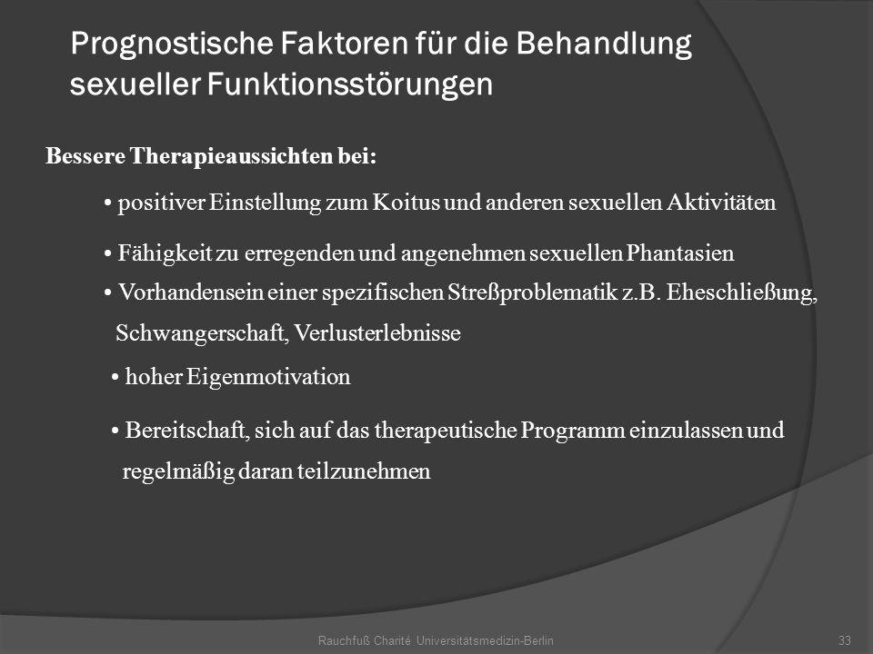 Rauchfuß Charité Universitätsmedizin-Berlin33 Prognostische Faktoren für die Behandlung sexueller Funktionsstörungen Bessere Therapieaussichten bei: B