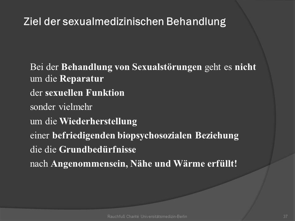 Rauchfuß Charité Universitätsmedizin-Berlin37 Ziel der sexualmedizinischen Behandlung Bei der Behandlung von Sexualstörungen geht es nicht um die Repa