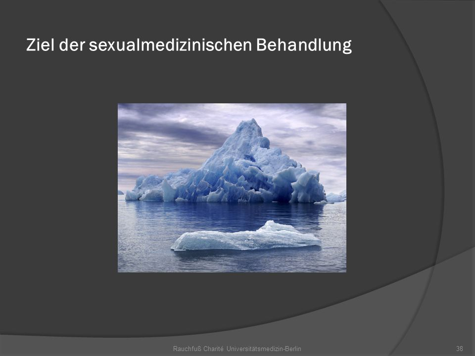 Rauchfuß Charité Universitätsmedizin-Berlin38 Ziel der sexualmedizinischen Behandlung