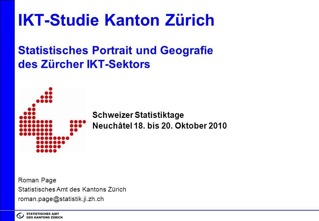 IKT-Studie Kanton Zürich Statistisches Portrait und Geografie des Zürcher IKT-Sektors Schweizer Statistiktage Neuchâtel 18. bis 20. Oktober 2010 Roman