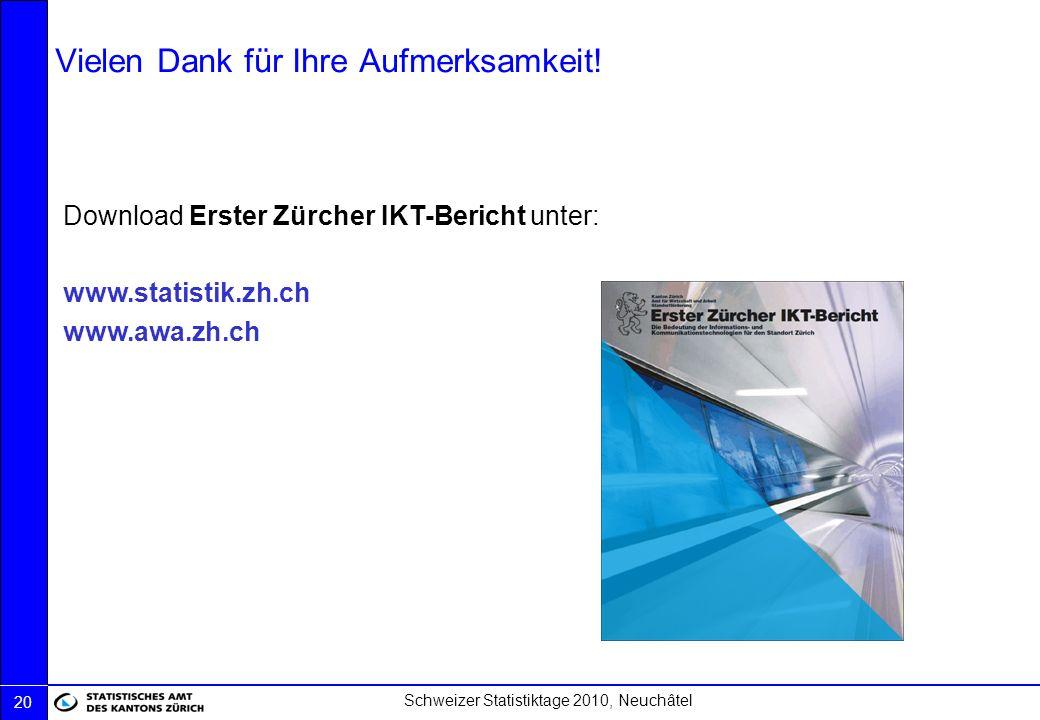 Schweizer Statistiktage 2010, Neuchâtel 20 Vielen Dank für Ihre Aufmerksamkeit! Download Erster Zürcher IKT-Bericht unter: www.statistik.zh.ch www.awa