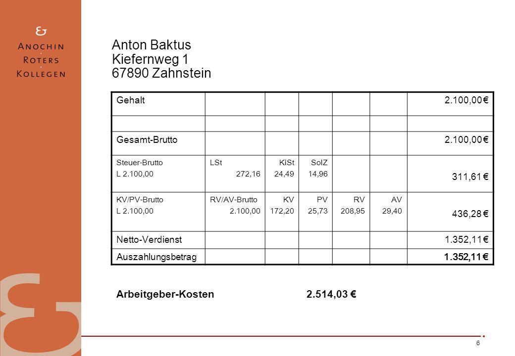 6 Anton Baktus Kiefernweg 1 67890 Zahnstein Gehalt2.100,00 Gesamt-Brutto2.100,00 Steuer-Brutto L 2.100,00 LSt 272,16 KiSt 24,49 SolZ 14,96 311,61 KV/P
