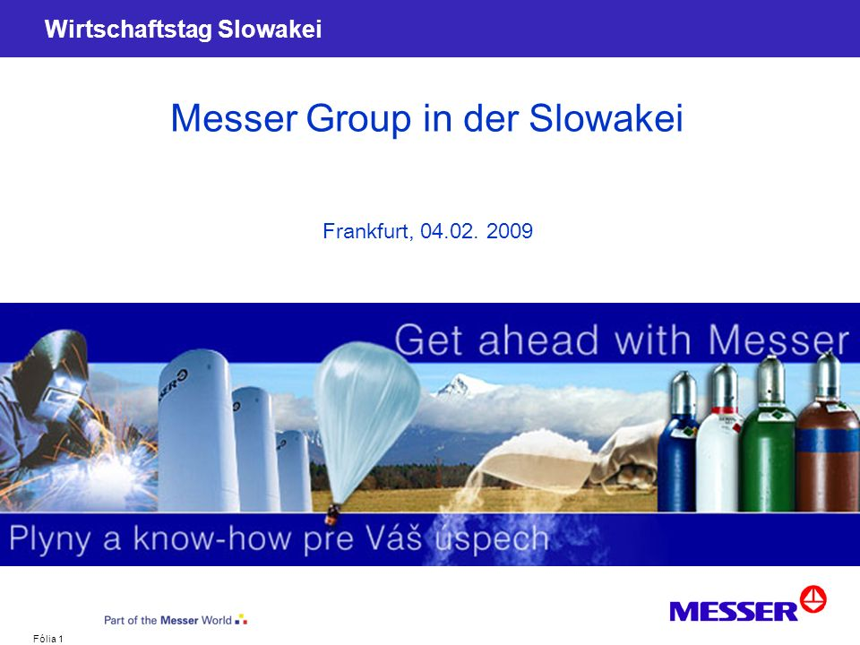 Fólia 1 Wirtschaftstag Slowakei Messer Group in der Slowakei Frankfurt, 04.02. 2009