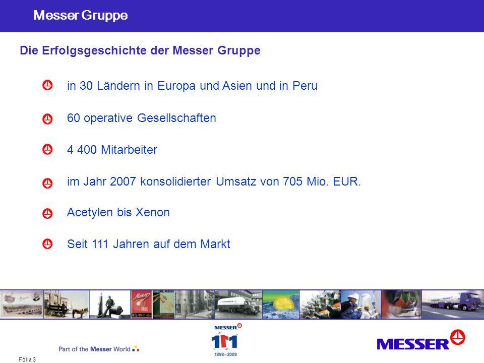 Fólia 3 Messer Gruppe in 30 Ländern in Europa und Asien und in Peru 60 operative Gesellschaften 4 400 Mitarbeiter im Jahr 2007 konsolidierter Umsatz v