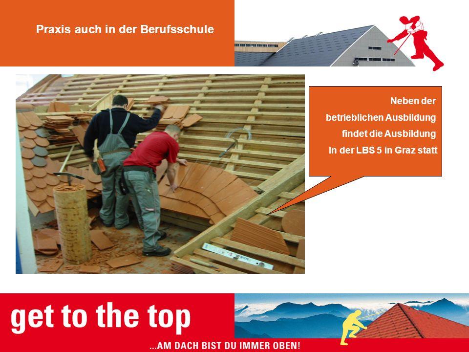 Praxis auch in der Berufsschule Neben der betrieblichen Ausbildung findet die Ausbildung In der LBS 5 in Graz statt