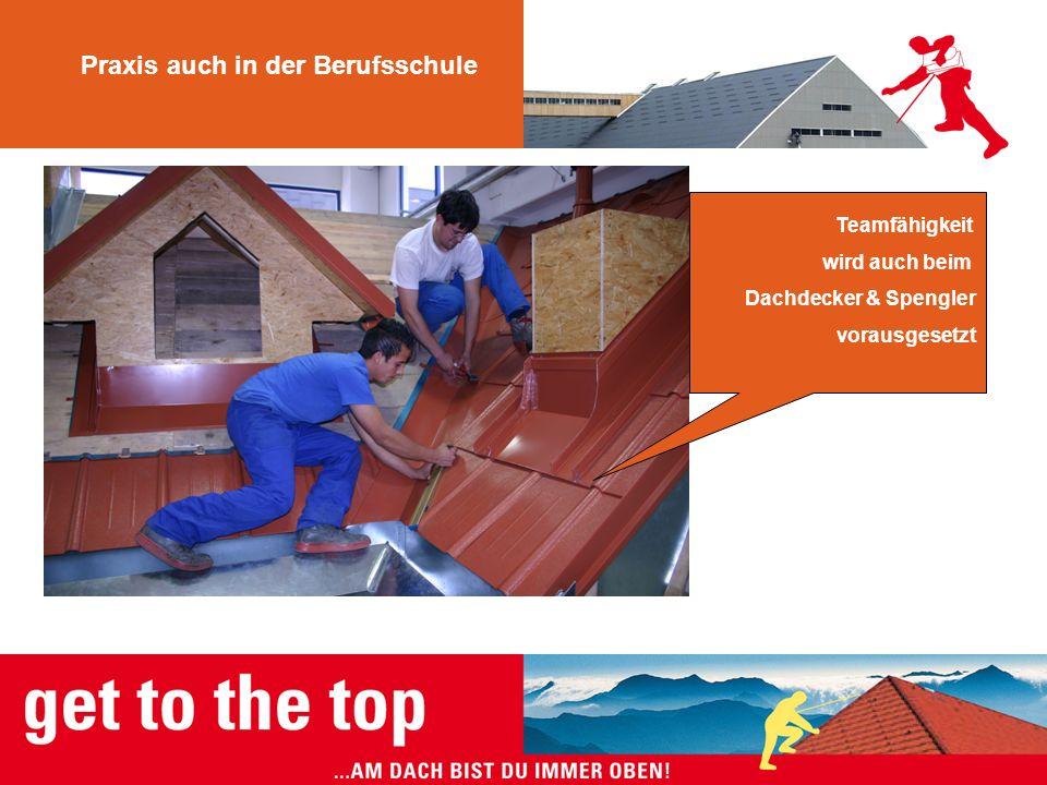 Praxis auch in der Berufsschule Teamfähigkeit wird auch beim Dachdecker & Spengler vorausgesetzt