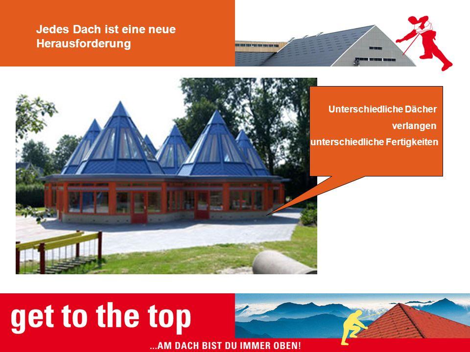 Jedes Dach ist eine neue Herausforderung Unterschiedliche Dächer verlangen unterschiedliche Fertigkeiten