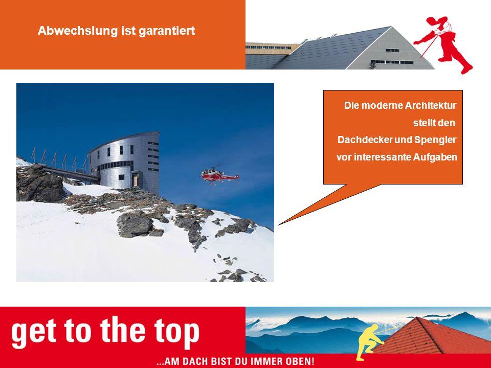 Abwechslung ist garantiert Die moderne Architektur stellt den Dachdecker und Spengler vor interessante Aufgaben