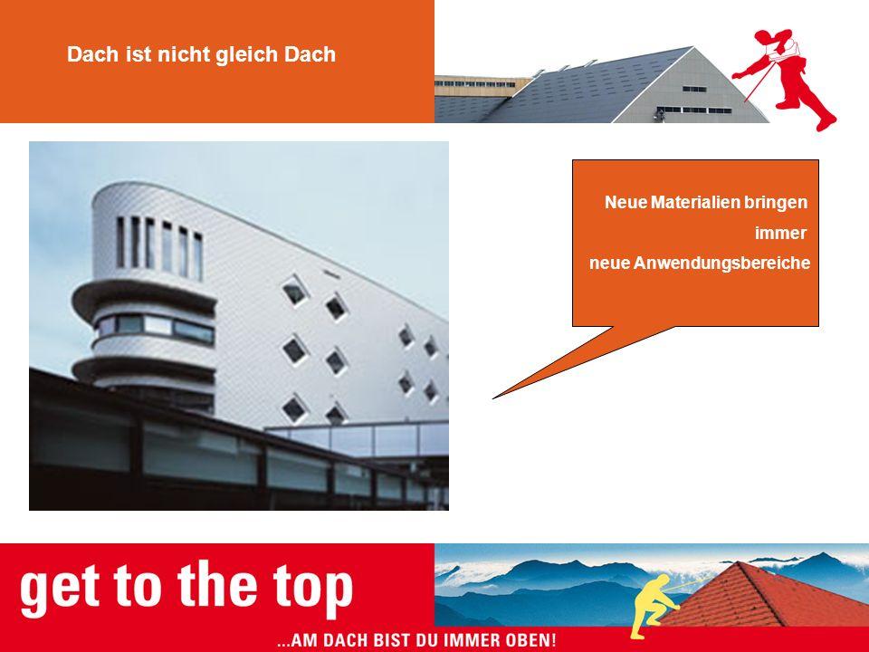 Dach ist nicht gleich Dach Neue Materialien bringen immer neue Anwendungsbereiche