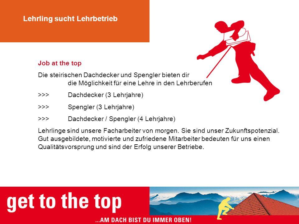 Job at the top Die steirischen Dachdecker und Spengler bieten dir die Möglichkeit für eine Lehre in den Lehrberufen >>>Dachdecker (3 Lehrjahre) >>>Spe