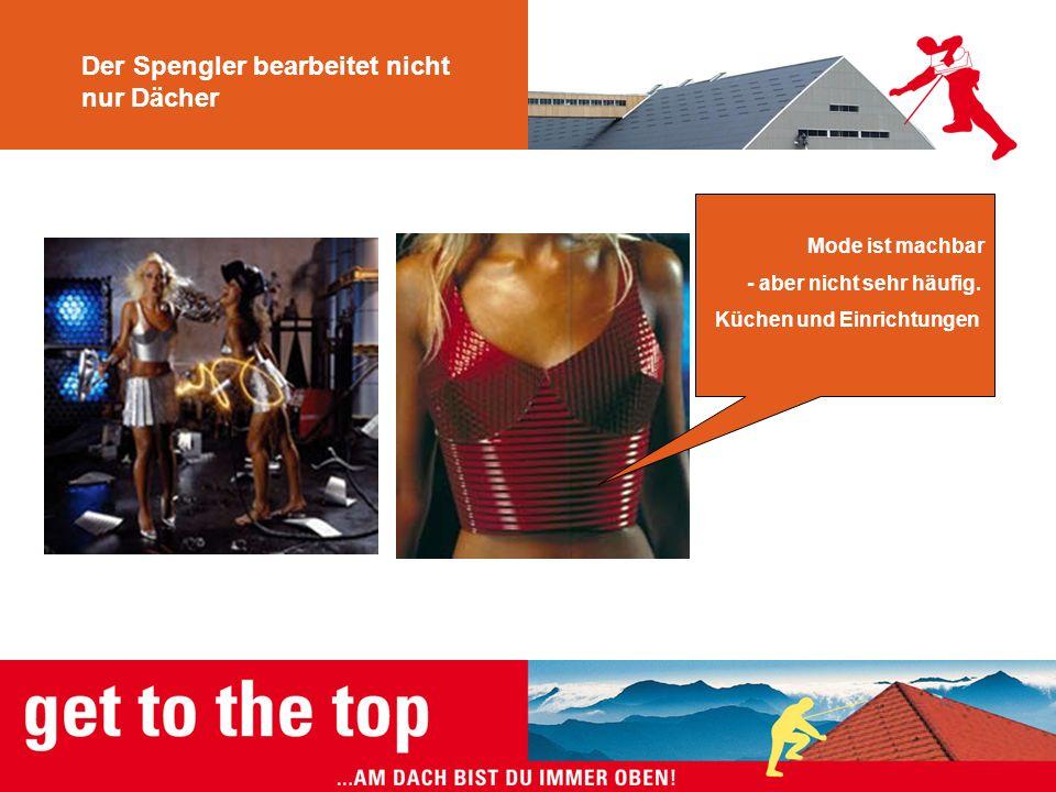 Der Spengler bearbeitet nicht nur Dächer Mode ist machbar - aber nicht sehr häufig. Küchen und Einrichtungen