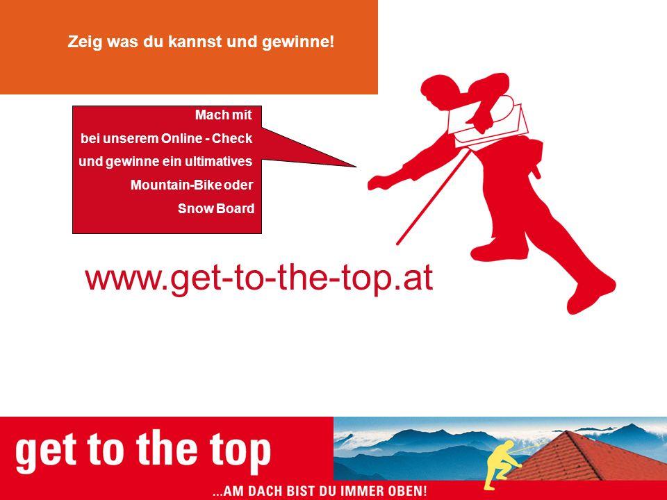 www.get-to-the-top.at Dach ist nicht gleich DachZeig was du kannst und gewinne! Mach mit bei unserem Online - Check und gewinne ein ultimatives Mounta