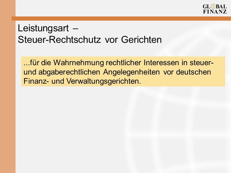 Leistungsart – Steuer-Rechtschutz vor Gerichten...für die Wahrnehmung rechtlicher Interessen in steuer- und abgaberechtlichen Angelegenheiten vor deutschen Finanz- und Verwaltungsgerichten.