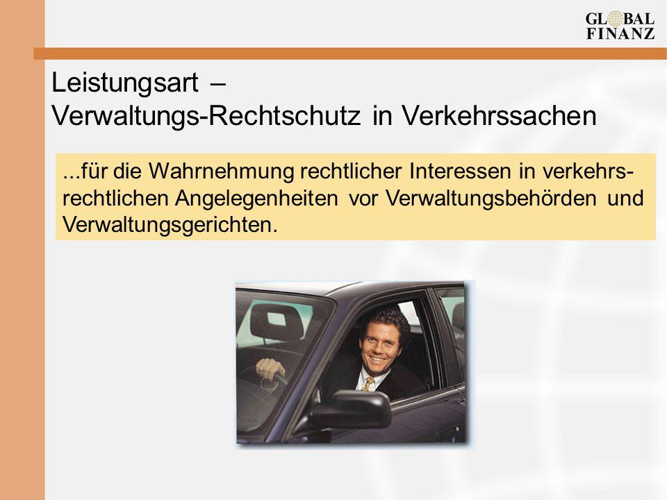 Leistungsart – Verwaltungs-Rechtschutz in Verkehrssachen...für die Wahrnehmung rechtlicher Interessen in verkehrs- rechtlichen Angelegenheiten vor Verwaltungsbehörden und Verwaltungsgerichten.
