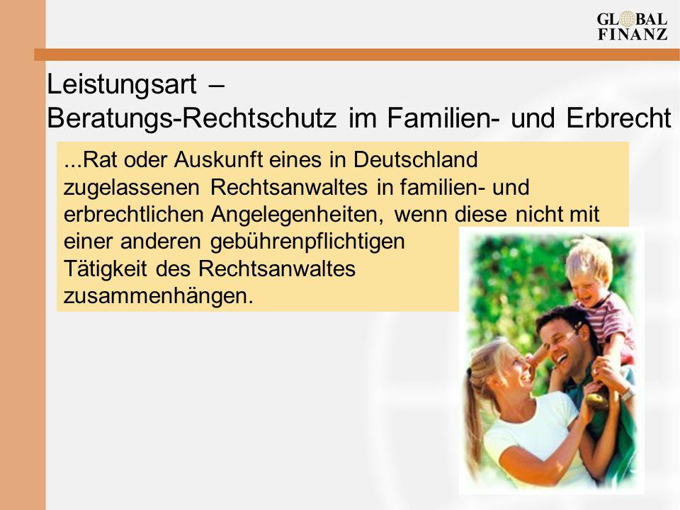 Leistungsart – Beratungs-Rechtschutz im Familien- und Erbrecht...Rat oder Auskunft eines in Deutschland zugelassenen Rechtsanwaltes in familien- und erbrechtlichen Angelegenheiten, wenn diese nicht mit einer anderen gebührenpflichtigen Tätigkeit des Rechtsanwaltes zusammenhängen.