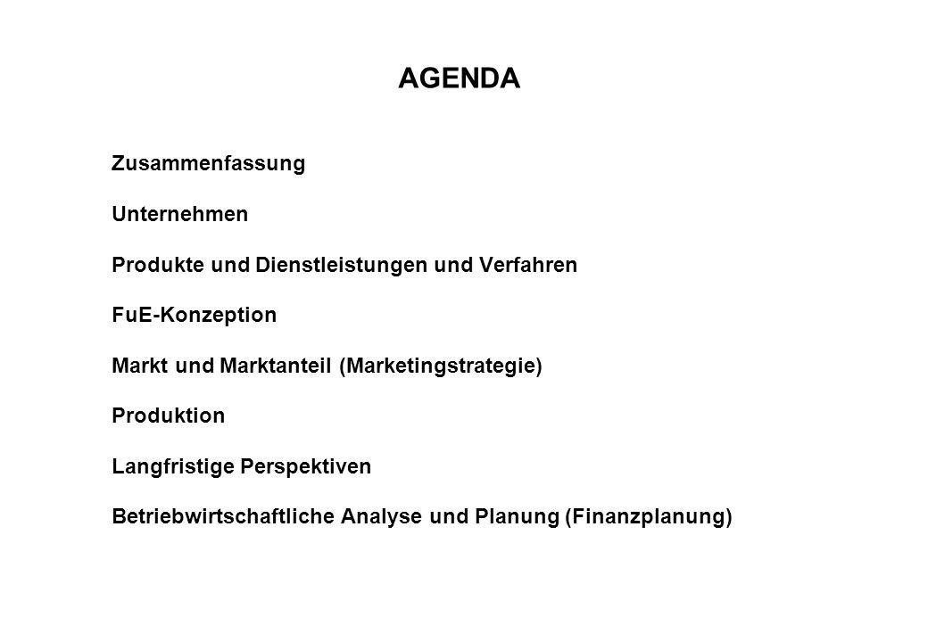 AGENDA Zusammenfassung Unternehmen Produkte und Dienstleistungen und Verfahren FuE-Konzeption Markt und Marktanteil (Marketingstrategie) Produktion Langfristige Perspektiven Betriebwirtschaftliche Analyse und Planung (Finanzplanung)