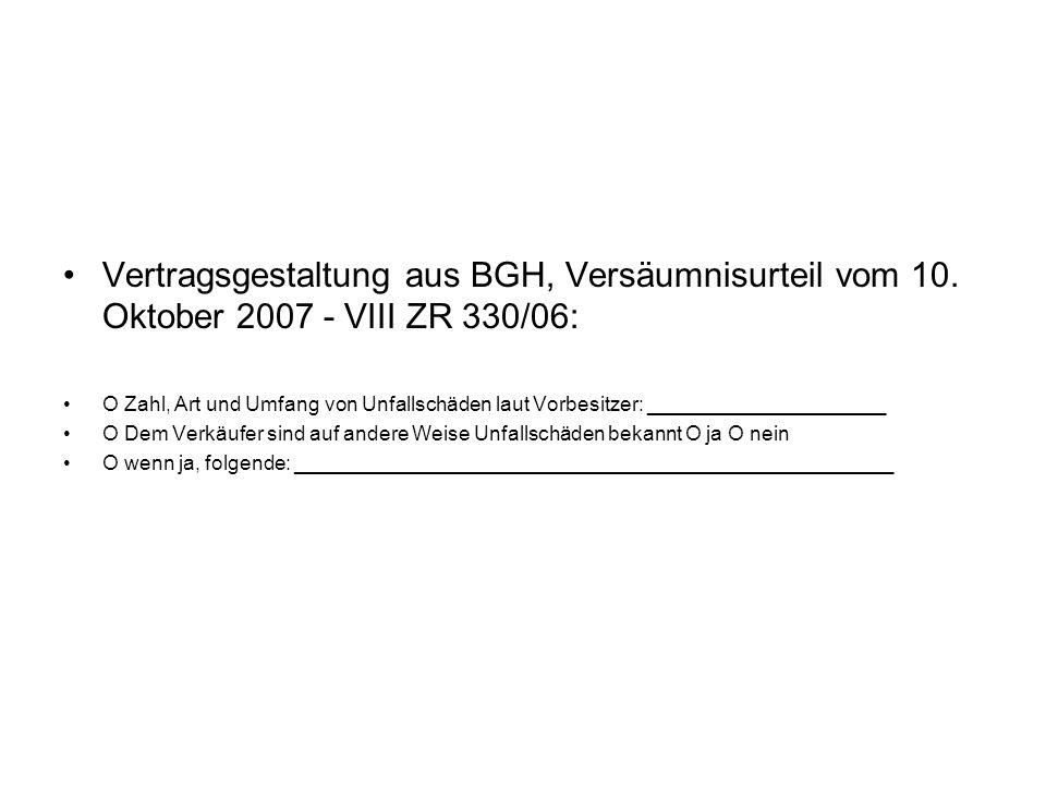 Vertragsgestaltung aus BGH, Versäumnisurteil vom 10. Oktober 2007 - VIII ZR 330/06: O Zahl, Art und Umfang von Unfallschäden laut Vorbesitzer: _______