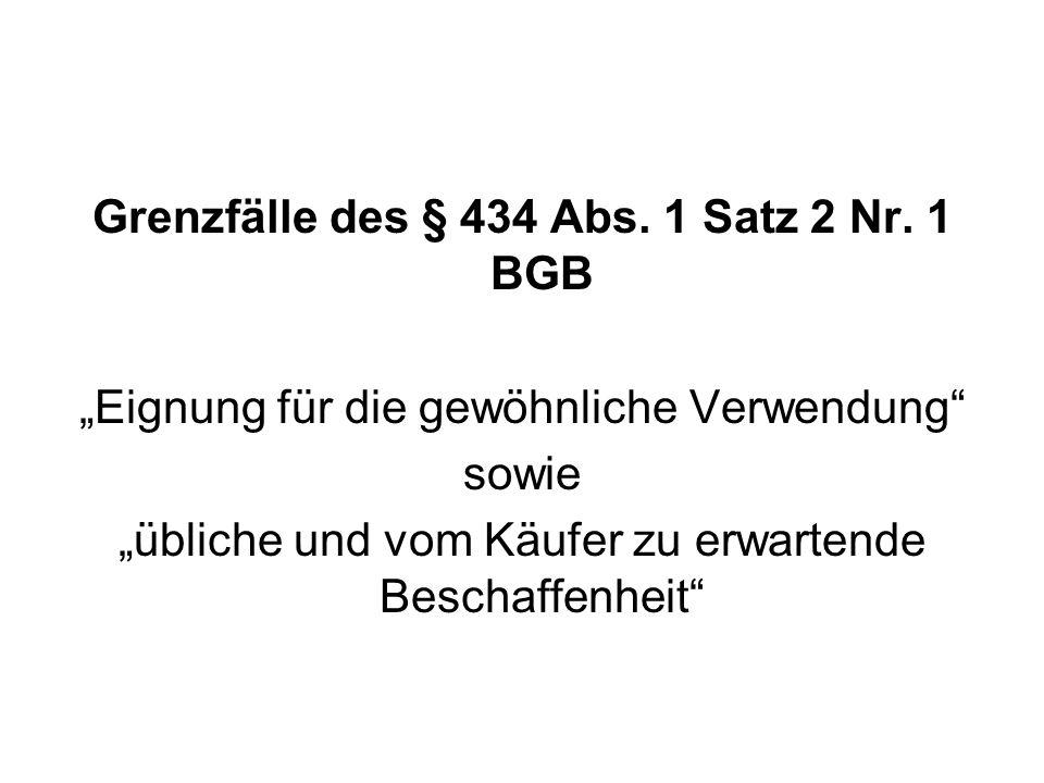 Grenzfälle des § 434 Abs. 1 Satz 2 Nr. 1 BGB Eignung für die gewöhnliche Verwendung sowie übliche und vom Käufer zu erwartende Beschaffenheit