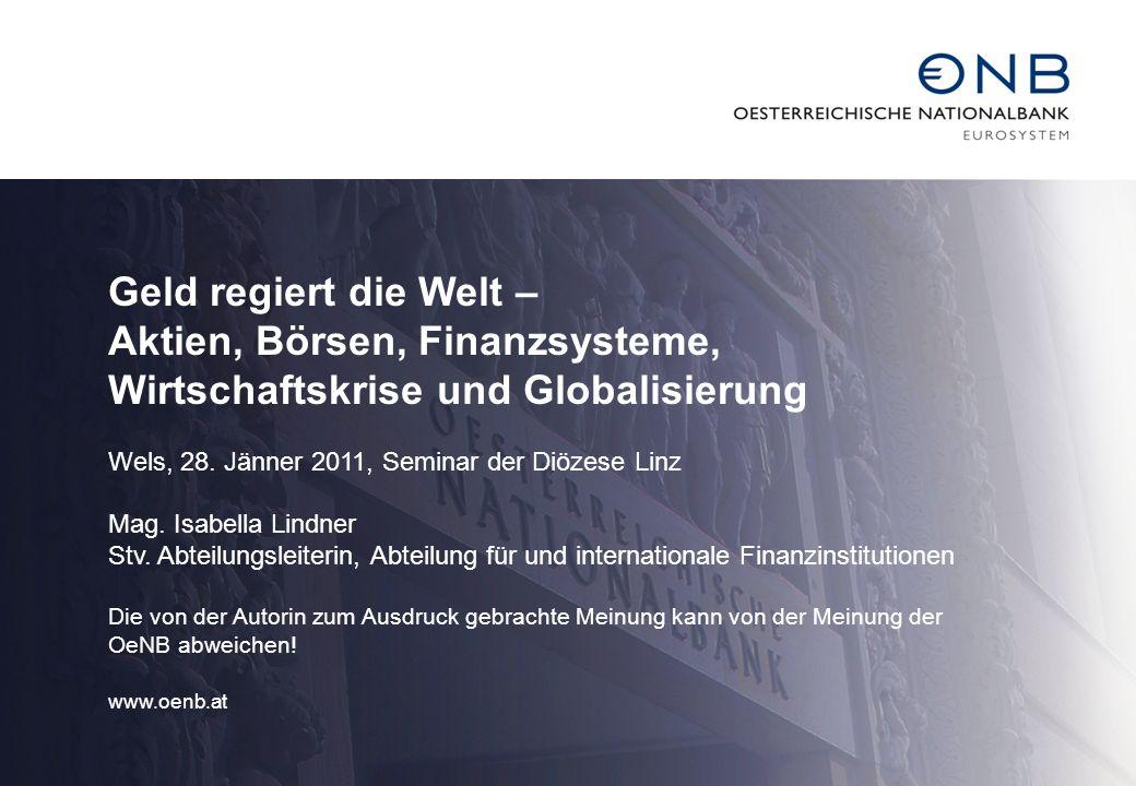 Geld regiert die Welt – Aktien, Börsen, Finanzsysteme, Wirtschaftskrise und Globalisierung Wels, 28. Jänner 2011, Seminar der Diözese Linz Mag. Isabel